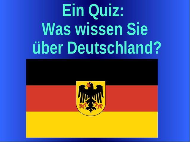 Ein Quiz: Was wissen Sie über Deutschland?