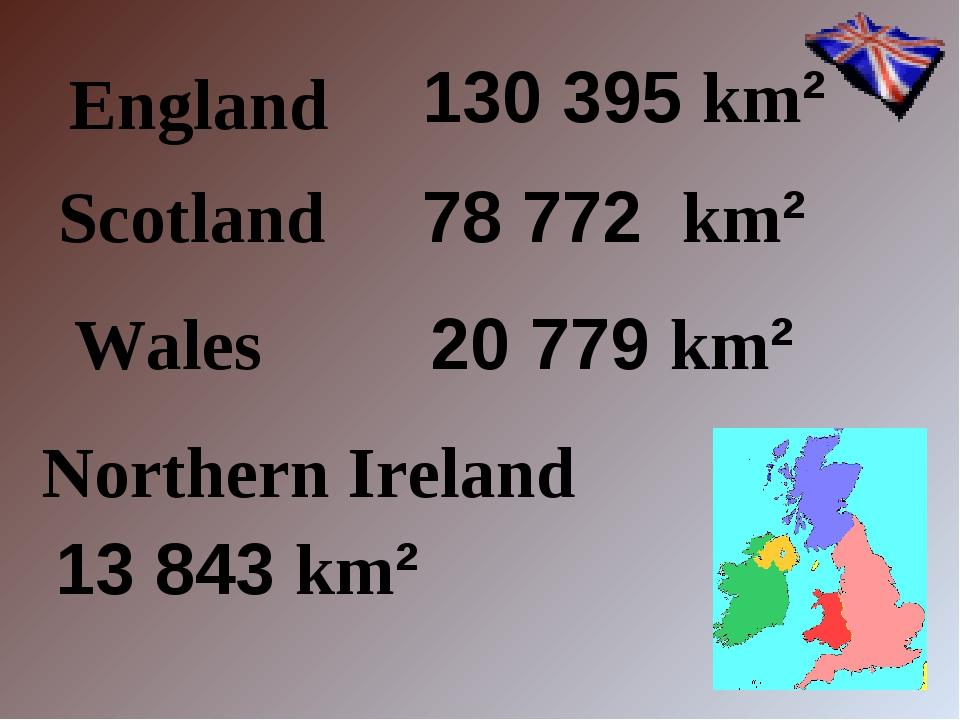 130 395 km² England 13 843 km² Northern Ireland 20 779 km² Wales 78772 km²...