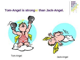 Tom-Angel is stronger than Jack-Angel. Tom-Angel Jack-Angel