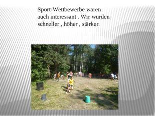 Sport-Wettbewerbe waren auch interessant . Wir wurden schneller , höher , stä