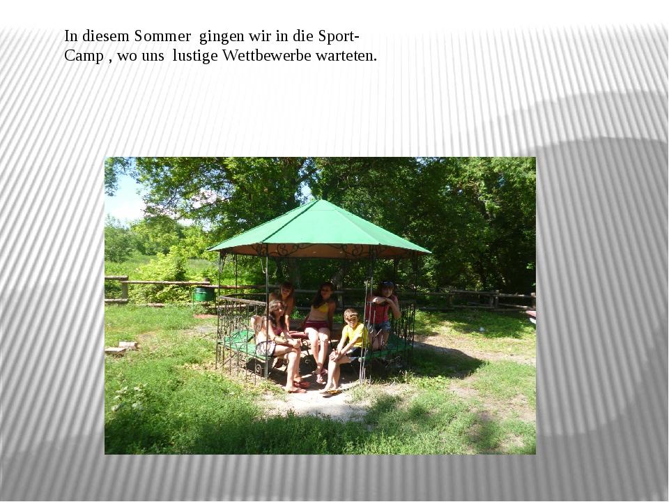 In diesem Sommer gingen wir in die Sport-Camp , wo uns lustige Wettbewerbe wa...
