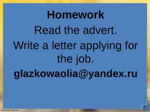 Homework Read the advert. Write a letter applying for the job. glazkowaolia@y