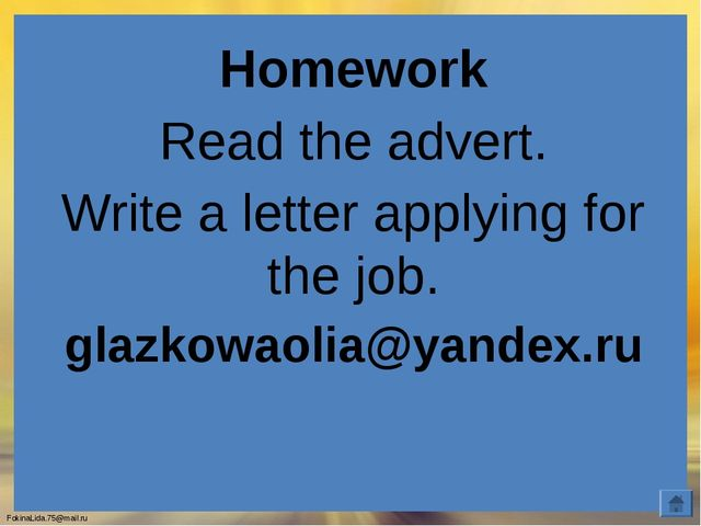 Homework Read the advert. Write a letter applying for the job. glazkowaolia@y...