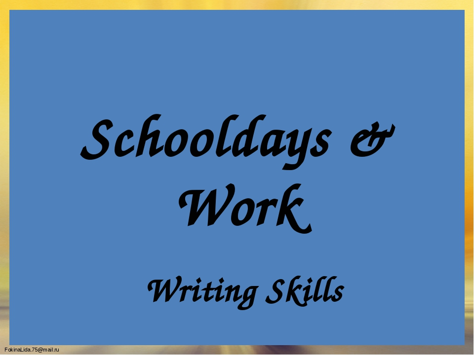 Schooldays & Work Writing Skills FokinaLida.75@mail.ru