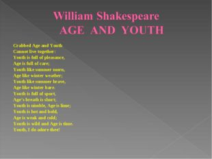 Crabbed Age and Youth Cannot live together: Youth is full of pleasance, Age i