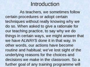 Introduction As teachers, we sometimes follow certain procedures or adopt cer