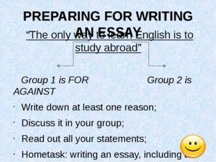 """PREPARING FOR WRITING AN ESSAY """"The only way to learn English is to study abr"""