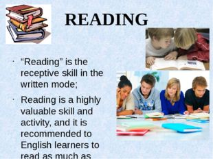 """READING """"Reading"""" is the receptive skill in the written mode; Reading is a hi"""