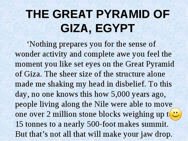 THE GREAT PYRAMID OF GIZA, EGYPT 'Nothing prepares you for the sense of wonde...