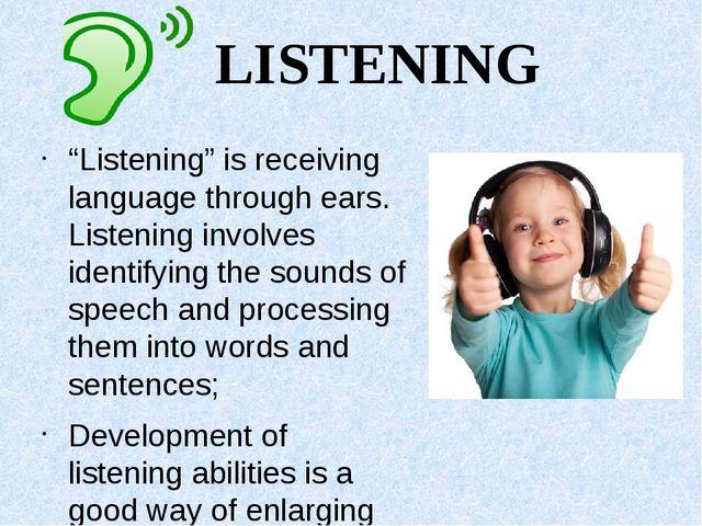 "LISTENING ""Listening"" is receiving language through ears. Listening involves..."
