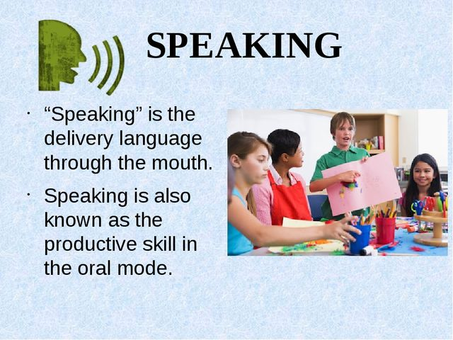 """SPEAKING """"Speaking"""" is the delivery language through the mouth. Speaking is..."""