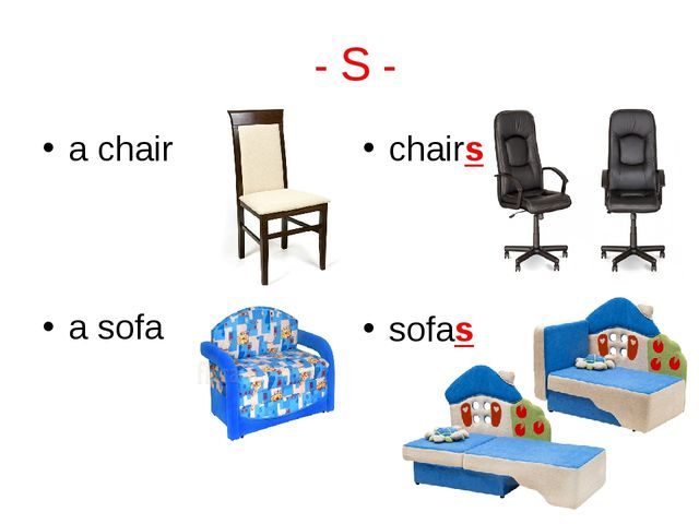 - S - a chair chairs a sofa sofas