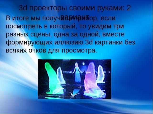 3d проекторы своими руками: 2 вариант В итоге мы получили прибор, если посмот...