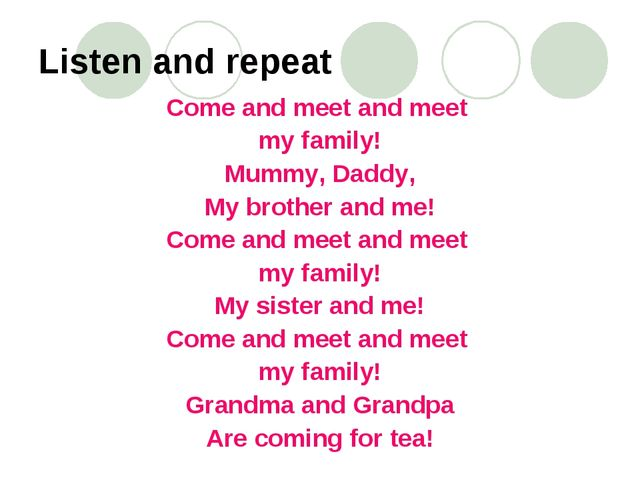 Listen and repeat Come and meet and meet my family! Mummy, Daddy, My brother...