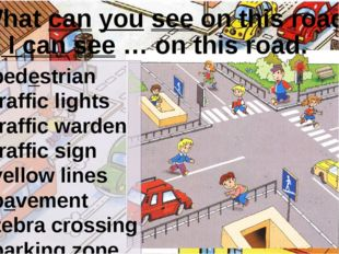 What can you see on this road? I can see … on this road. pedestrian traffic l