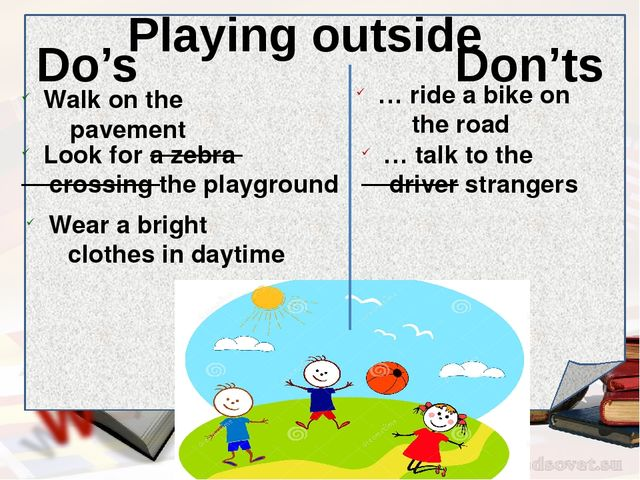 Do's Don'ts … ride a bike on the road Walk on the pavement Look for a zebra...