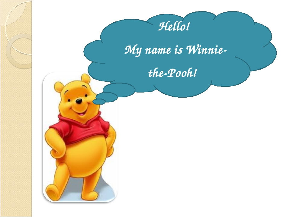 Hello! My name is Winnie-the-Pooh!