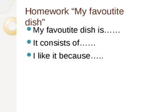 "Homework ""My favoutite dish"" My favoutite dish is…… It consists of…… I like i"