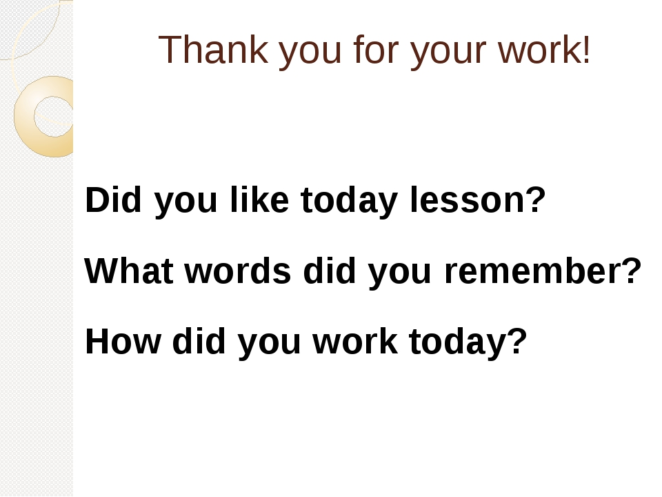 Thank you for your work! Did you like today lesson? What words did you rememb...
