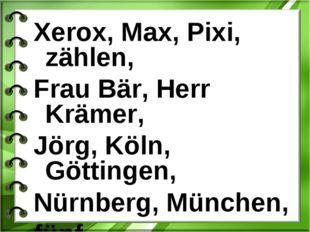 Xerox, Max, Pixi, zählen, Frau Bär, Herr Krämer, Jörg, Köln, Göttingen, Nürnb