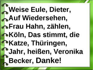 Weise Eule, Dieter, Auf Wiedersehen, Frau Hahn, zählen, Köln, Das stimmt, die