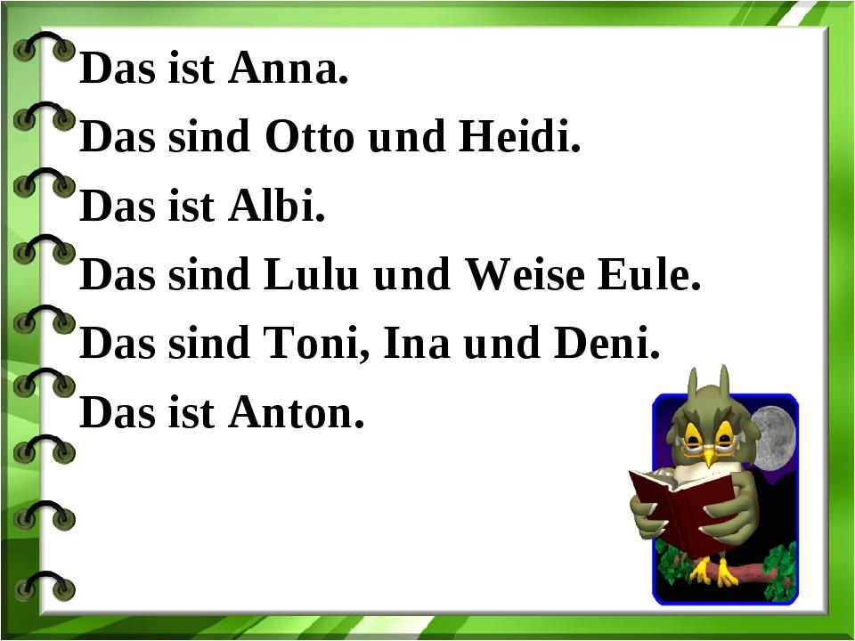 Das ist Anna. Das sind Otto und Heidi. Das ist Albi. Das sind Lulu und Weise...