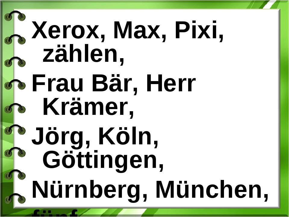 Xerox, Max, Pixi, zählen, Frau Bär, Herr Krämer, Jörg, Köln, Göttingen, Nürnb...