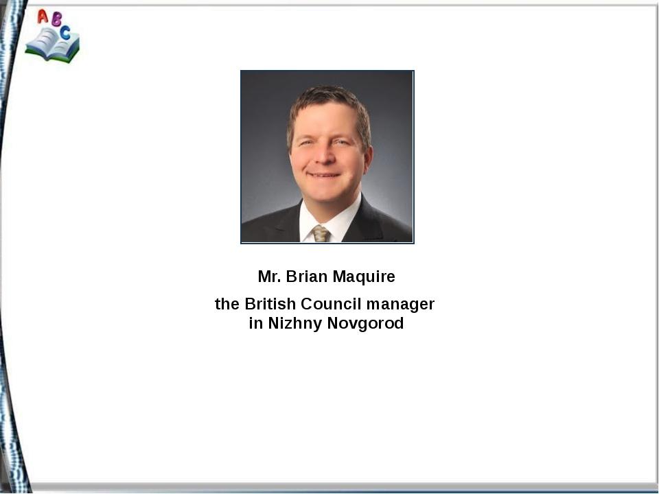 Mr. Brian Maquire the British Council manager in Nizhny Novgorod