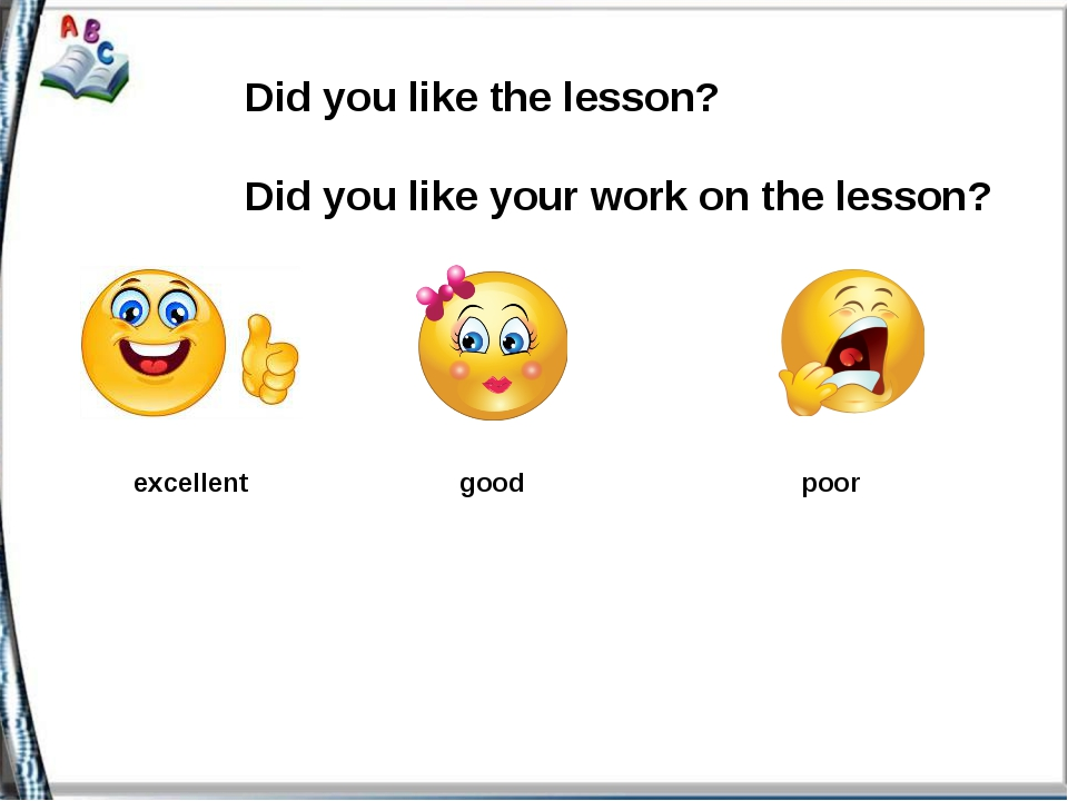 Did you like the lesson? Did you like your work on the lesson? poor good exc...