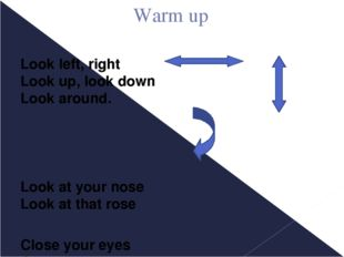 Warm up Look left, right Look up, look down Look around. Look at your nose L