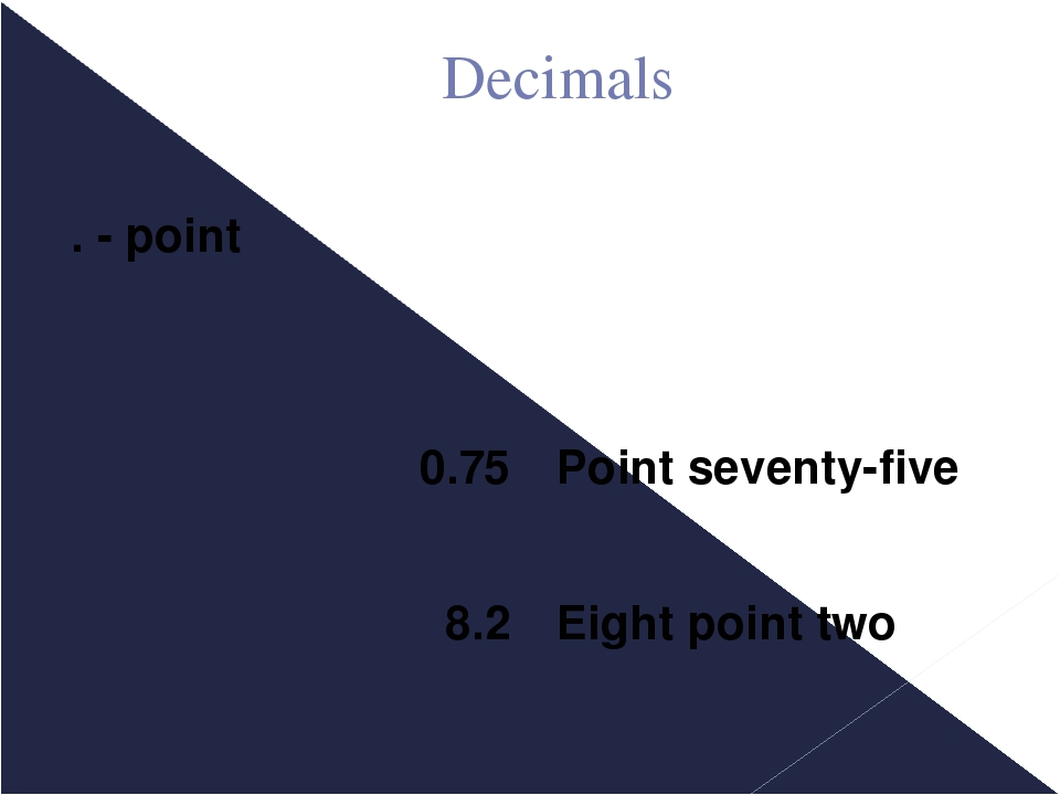 Decimals . - point 0.75 8.2 Point seventy-five Eight point two