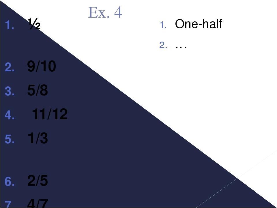 Ex. 4 ½ 9/10 5/8 11/12 1/3 2/5 4/7 3/4 One-half …