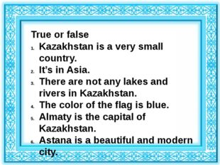 True or false Kazakhstan is a very small country. It's in Asia. There are not