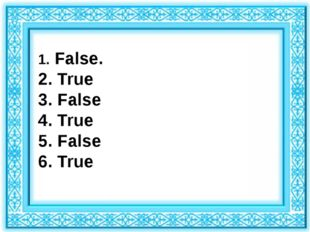 1. False. 2. True 3. False 4. True 5. False 6. True