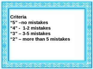 "Criteria ""5"" –no mistakes ""4"" - 1-2 mistakes ""3"" – 3-5 mistakes ""2"" – more th"