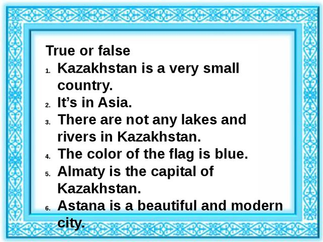 True or false Kazakhstan is a very small country. It's in Asia. There are not...