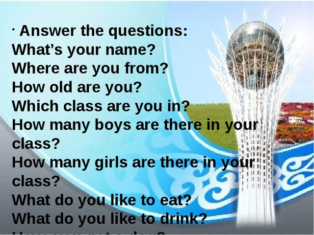 Answer the questions: What's your name? Where are you from? How old are you?...