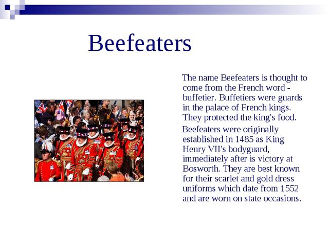 Beefeaters The name Beefeaters is thought to come from the French word - buf...
