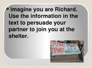 Imagine you are Richard. Use the information in the text to persuade your pa