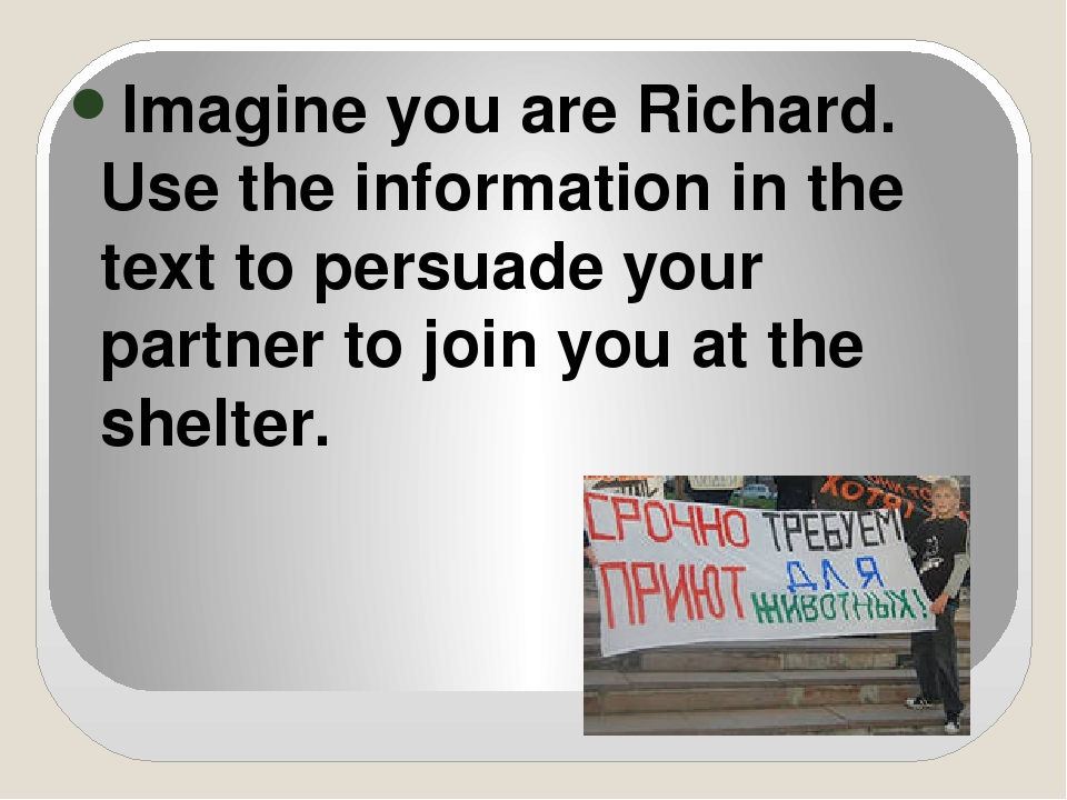 Imagine you are Richard. Use the information in the text to persuade your pa...