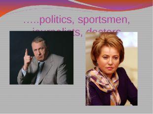 …..politics, sportsmen, journalists, doctors