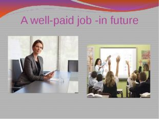 A well-paid job -in future
