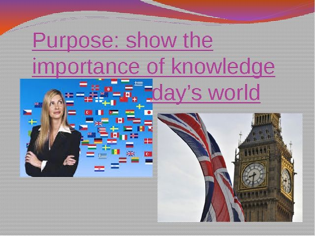 Purpose: show the importance of knowledge English in today's world