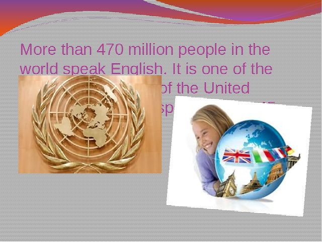 More than 470 million people in the world speak English. It is one of the wor...
