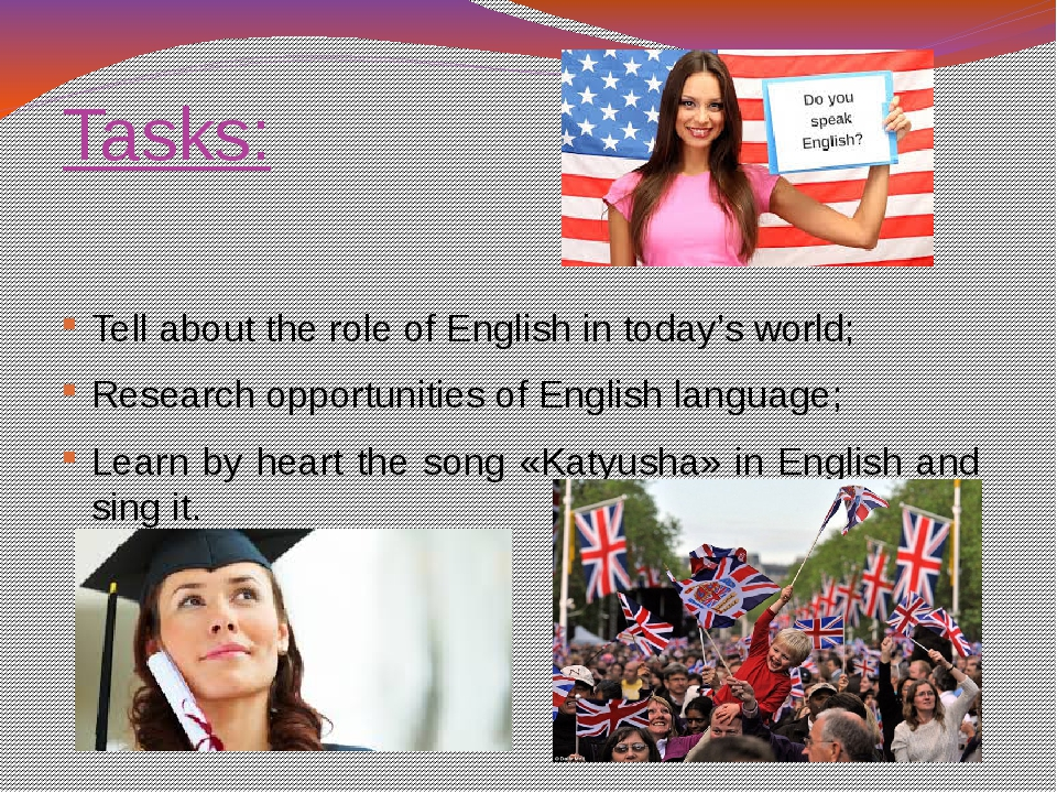 Tasks: Tell about the role of English in today's world; Research opportunitie...