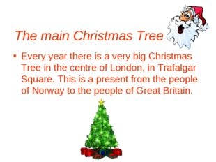 The main Christmas Tree Every year there is a very big Christmas Tree in the