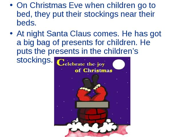 On Christmas Eve when children go to bed, they put their stockings near their...
