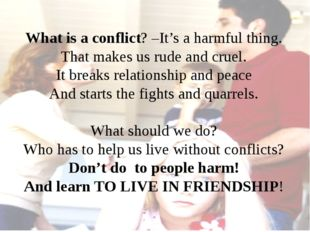 What is a conflict? –It's a harmful thing. That makes us rude and cruel. It b