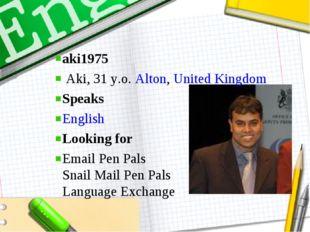 aki1975  Aki, 31 y.o.Alton,United Kingdom Speaks English Looking for Ema