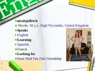 nicolejofletch  Nicole, 18 y.o.High Wycombe,United Kingdom Speaks Englis